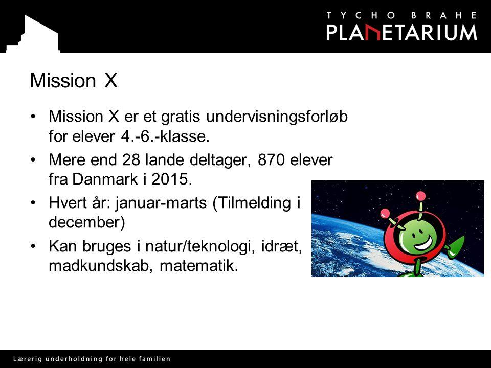 Mission X Mission X er et gratis undervisningsforløb for elever 4.-6.-klasse. Mere end 28 lande deltager, 870 elever fra Danmark i 2015.