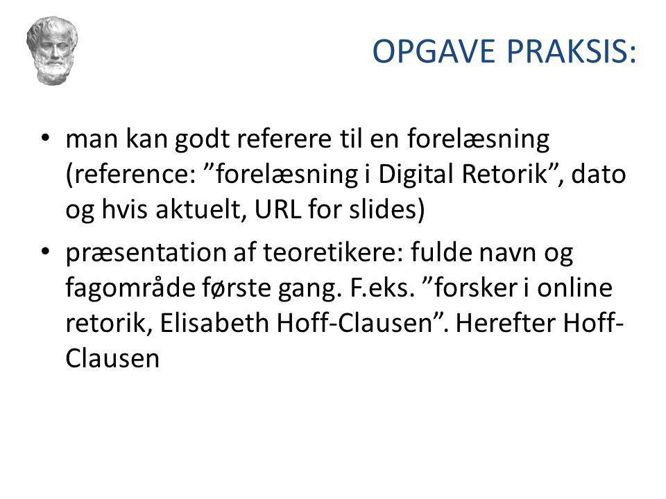 OPGAVE PRAKSIS: man kan godt referere til en forelæsning (reference: forelæsning i Digital Retorik , dato og hvis aktuelt, URL for slides)