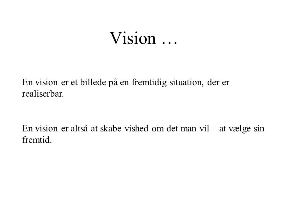 Vision … En vision er et billede på en fremtidig situation, der er realiserbar.
