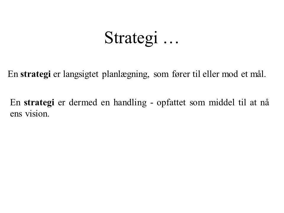Strategi … En strategi er langsigtet planlægning, som fører til eller mod et mål.
