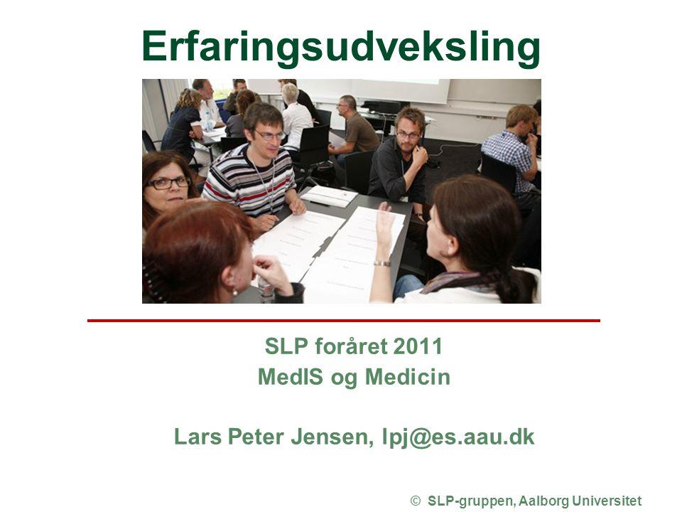 SLP foråret 2011 MedIS og Medicin Lars Peter Jensen, lpj@es.aau.dk