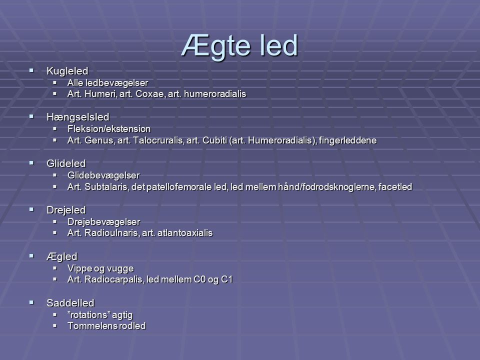 Ægte led Kugleled Hængselsled Glideled Drejeled Ægled Saddelled