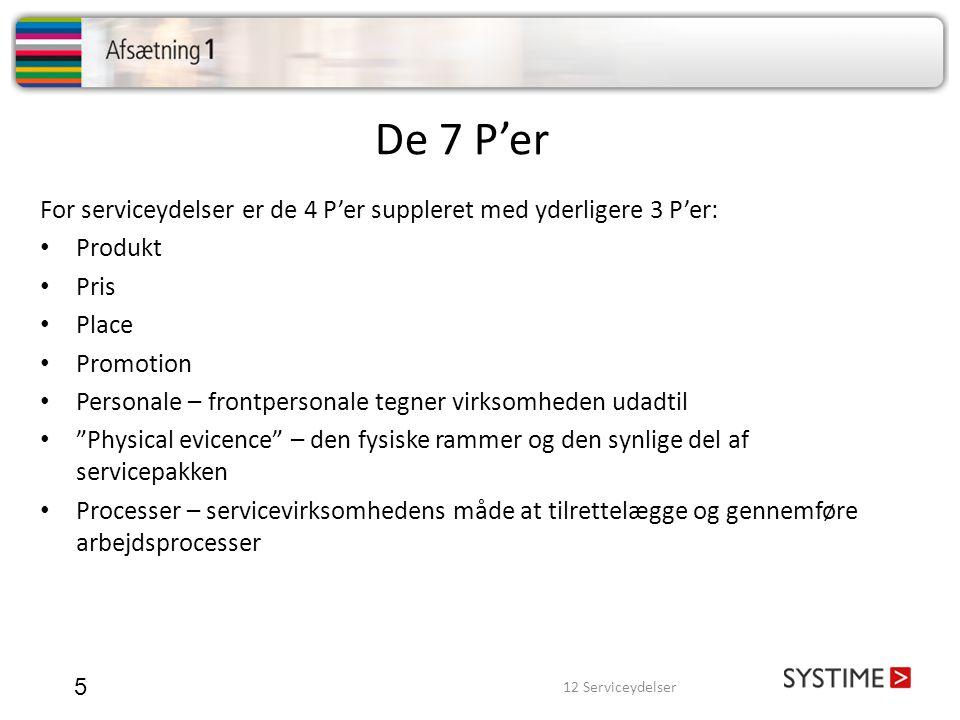 De 7 P'er For serviceydelser er de 4 P'er suppleret med yderligere 3 P'er: Produkt. Pris. Place.