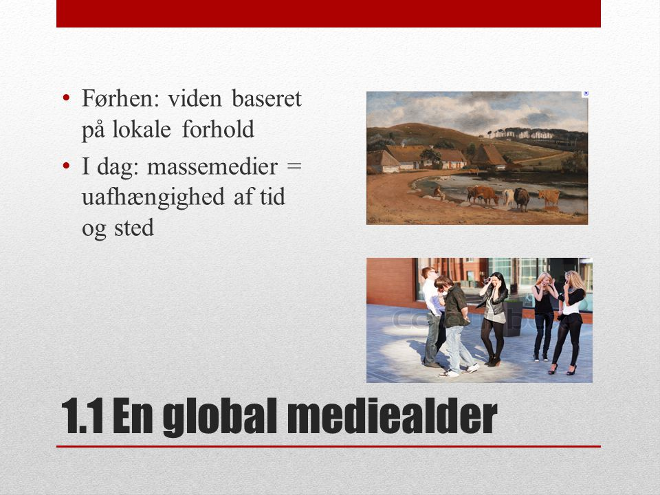 1.1 En global mediealder Førhen: viden baseret på lokale forhold