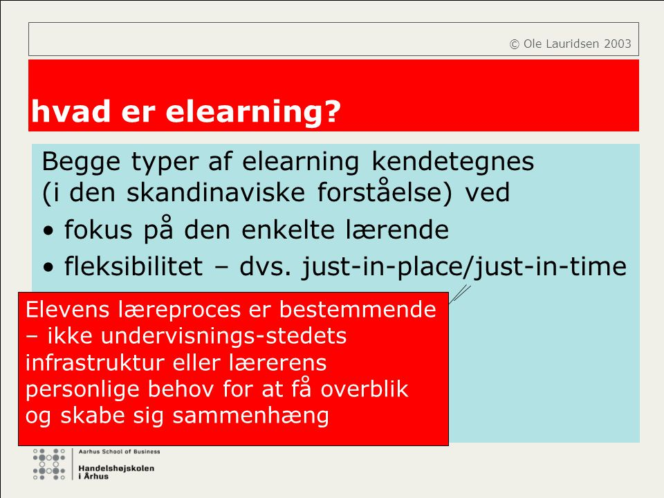 © Ole Lauridsen 2003 hvad er elearning Begge typer af elearning kendetegnes (i den skandinaviske forståelse) ved.