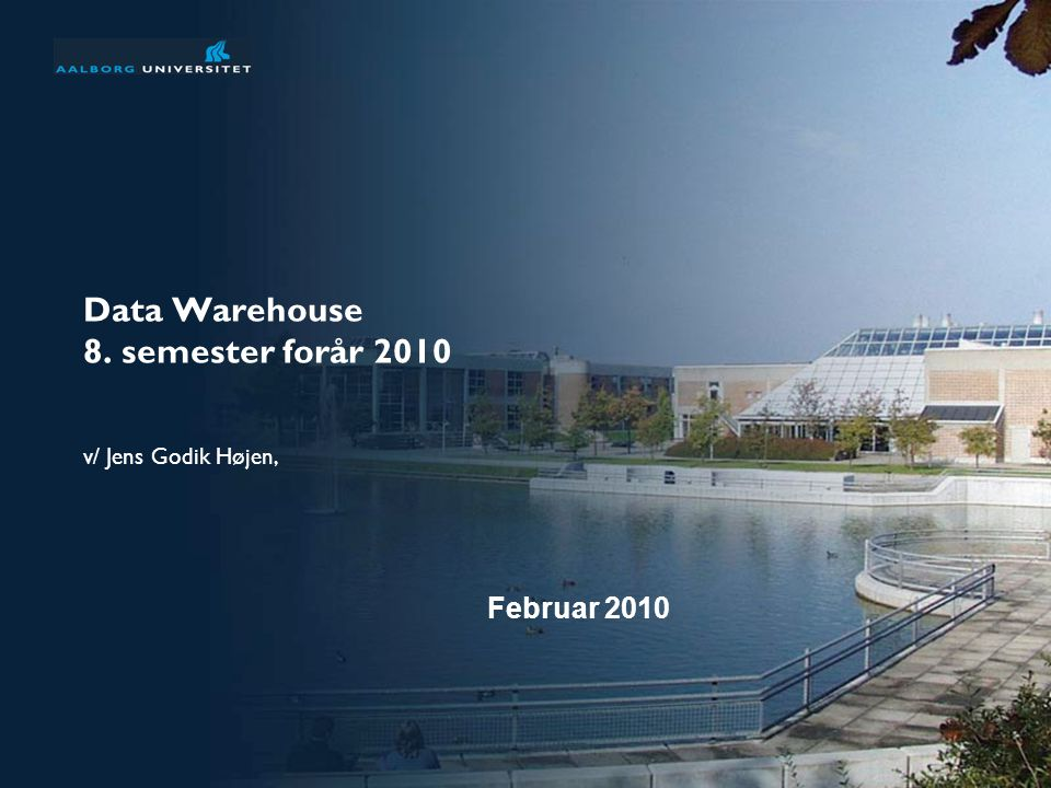 Data Warehouse 8. semester forår 2010