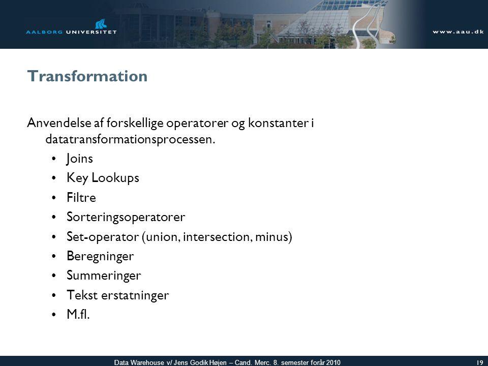 Transformation Anvendelse af forskellige operatorer og konstanter i datatransformationsprocessen. Joins.
