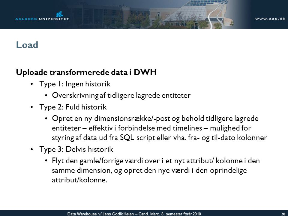 Load Uploade transformerede data i DWH Type 1: Ingen historik