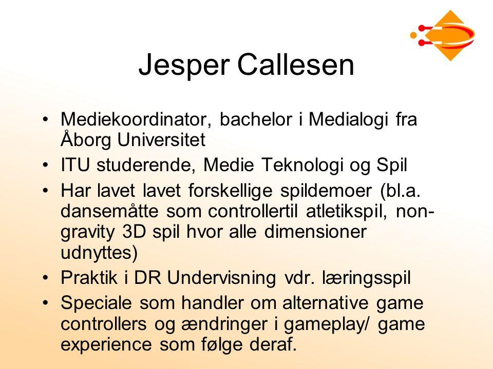 Jesper Callesen Mediekoordinator, bachelor i Medialogi fra Åborg Universitet. ITU studerende, Medie Teknologi og Spil.