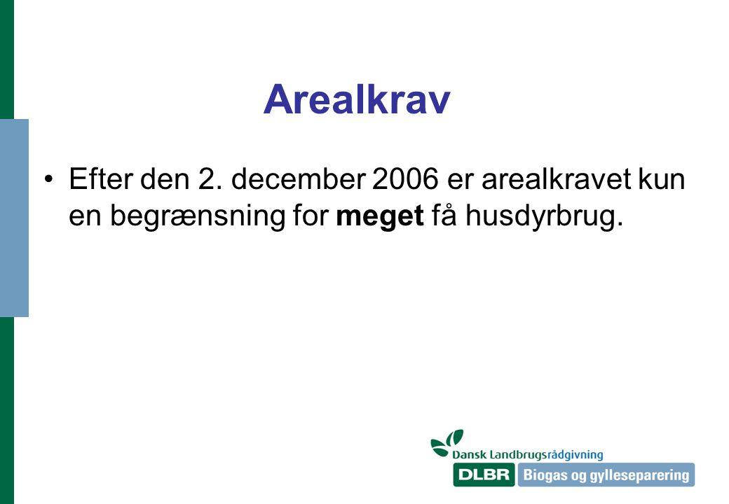 Arealkrav Efter den 2. december 2006 er arealkravet kun en begrænsning for meget få husdyrbrug.