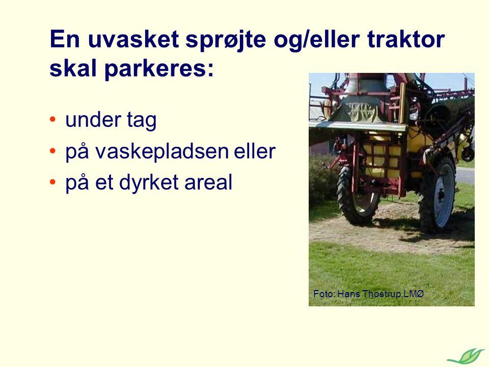En uvasket sprøjte og/eller traktor skal parkeres: