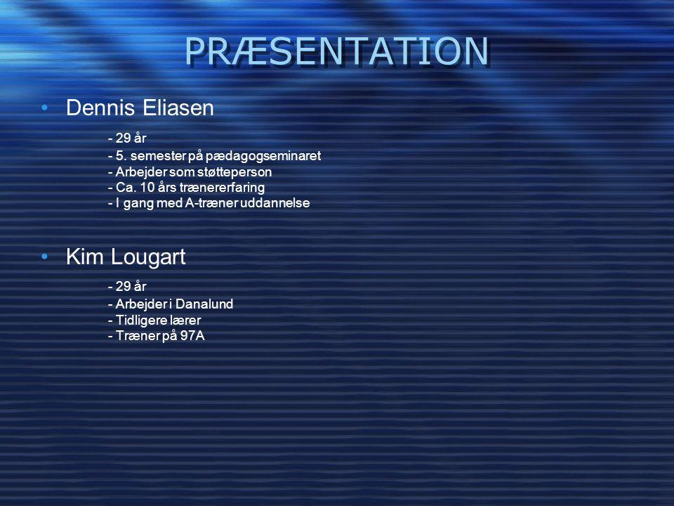 PRÆSENTATION Dennis Eliasen - 29 år Kim Lougart