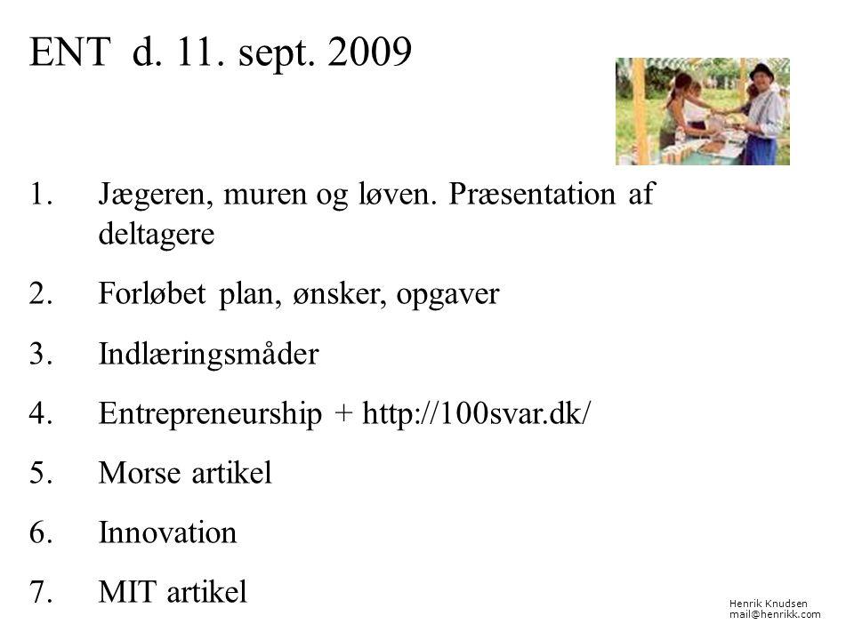 ENT d. 11. sept. 2009 Jægeren, muren og løven. Præsentation af deltagere. Forløbet plan, ønsker, opgaver.