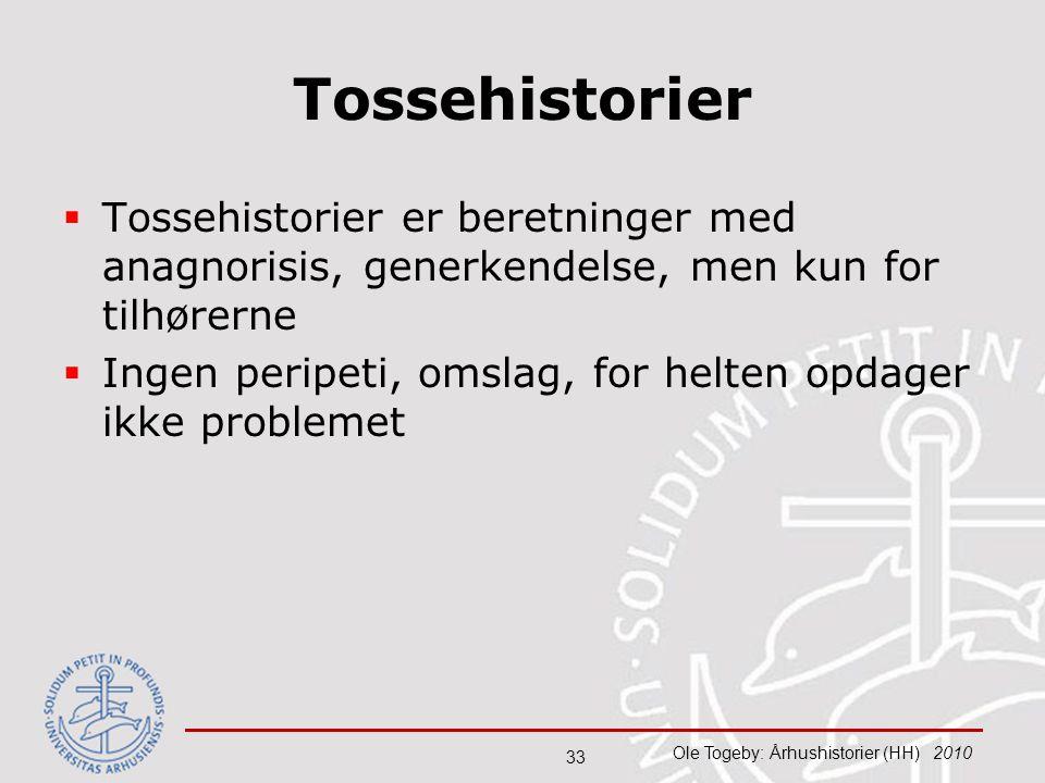 Tossehistorier Tossehistorier er beretninger med anagnorisis, generkendelse, men kun for tilhørerne.