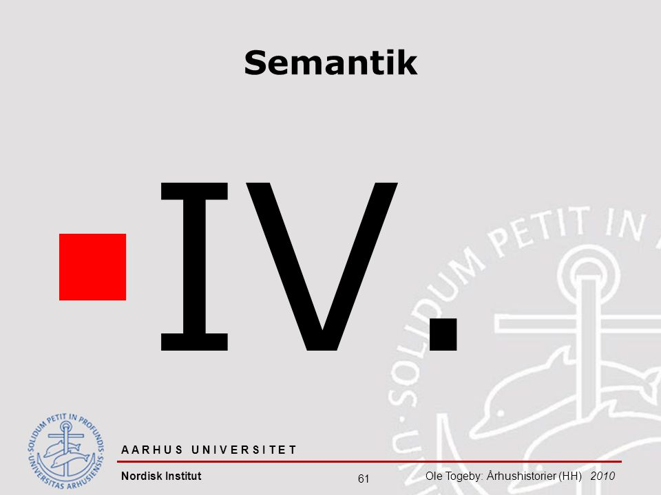 IV. Semantik Ole Togeby 08-04-2017 A A R H U S U N I V E R S I T E T