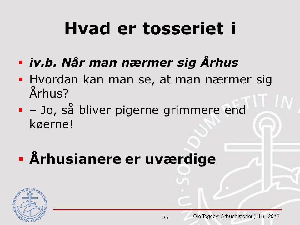 Hvad er tosseriet i Århusianere er uværdige