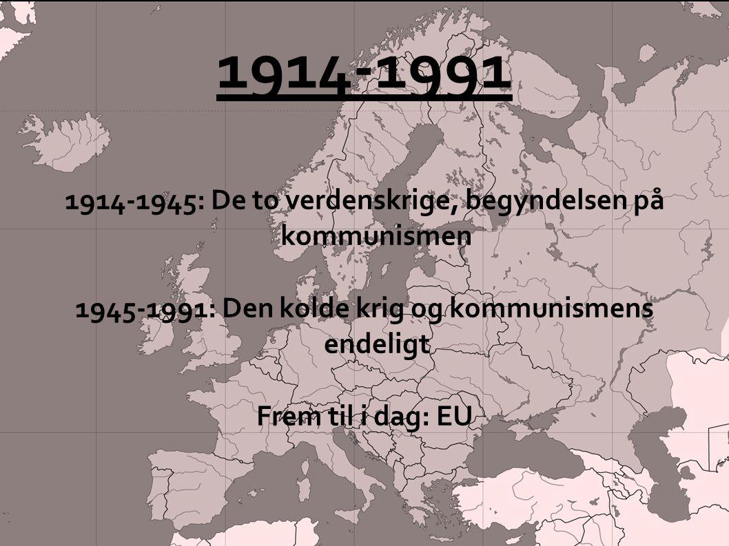 1914-1991 1914-1945: De to verdenskrige, begyndelsen på kommunismen