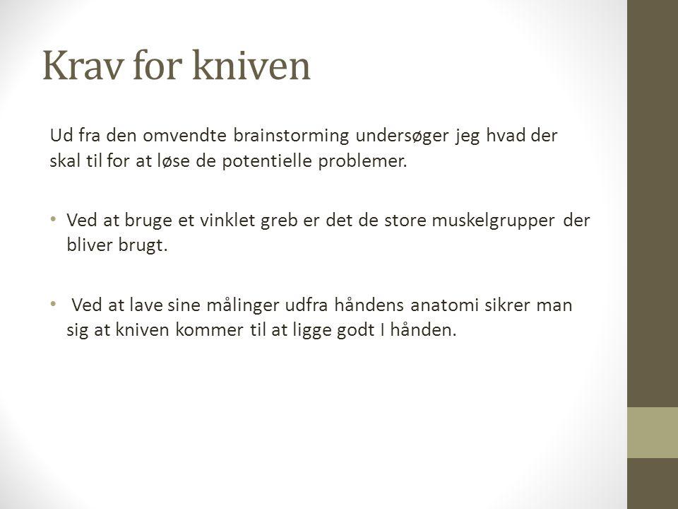 Krav for kniven Ud fra den omvendte brainstorming undersøger jeg hvad der skal til for at løse de potentielle problemer.