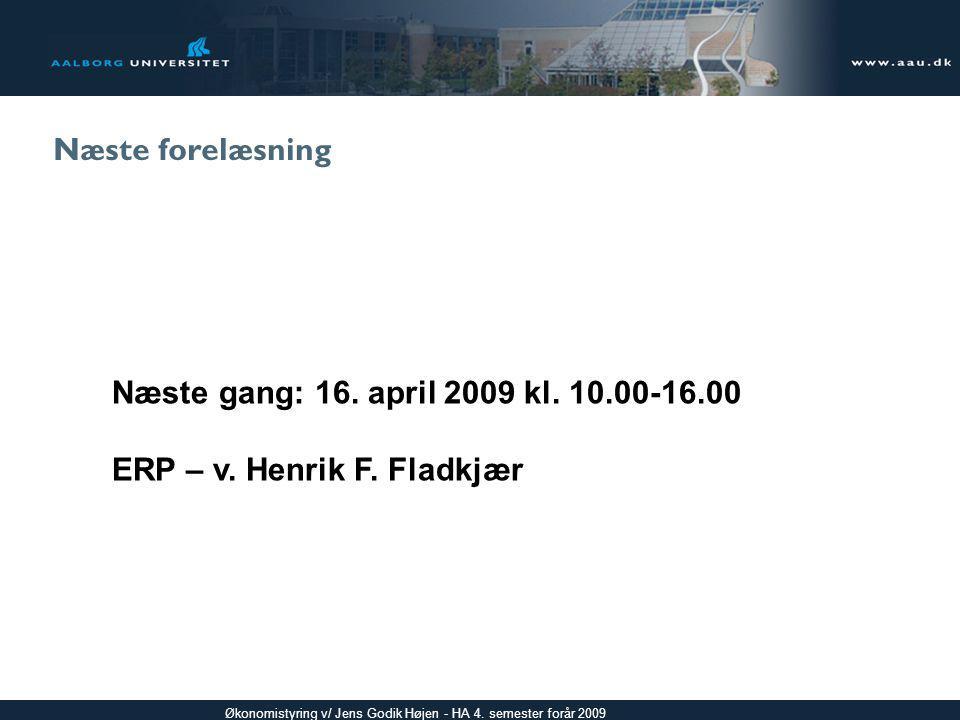Næste forelæsning Næste gang: 16. april 2009 kl. 10.00-16.00 ERP – v. Henrik F. Fladkjær