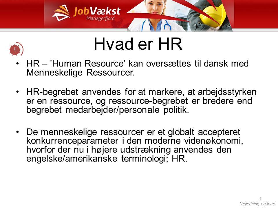 Hvad er HR ! HR – 'Human Resource' kan oversættes til dansk med Menneskelige Ressourcer.