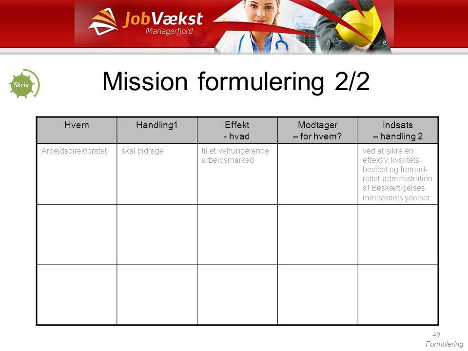 Mission formulering 2/2 Hvem Handling1 Effekt - hvad