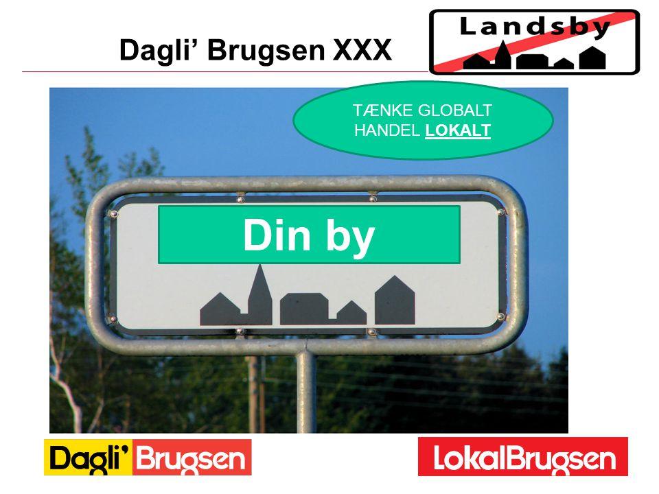 Dagli' Brugsen XXX TÆNKE GLOBALT HANDEL LOKALT Din by