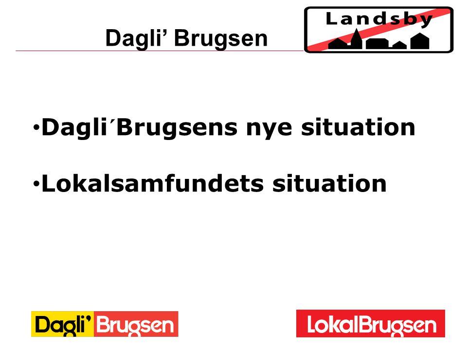 Dagli' Brugsen Dagli´Brugsens nye situation Lokalsamfundets situation