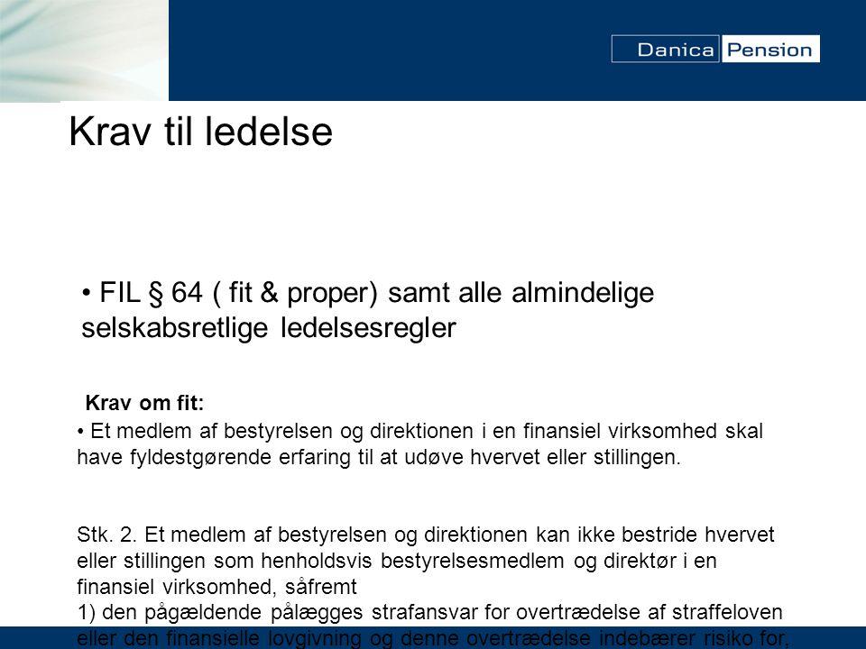 Krav til ledelse FIL § 64 ( fit & proper) samt alle almindelige selskabsretlige ledelsesregler. Krav om fit: