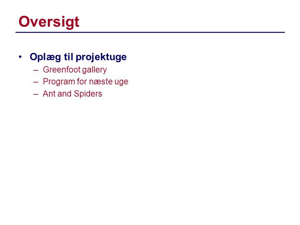 Oversigt Oplæg til projektuge Greenfoot gallery Program for næste uge