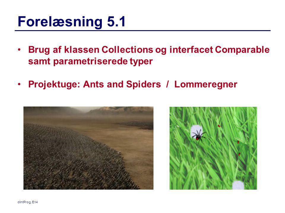 Forelæsning 5.1 Brug af klassen Collections og interfacet Comparable samt parametriserede typer. Projektuge: Ants and Spiders / Lommeregner.