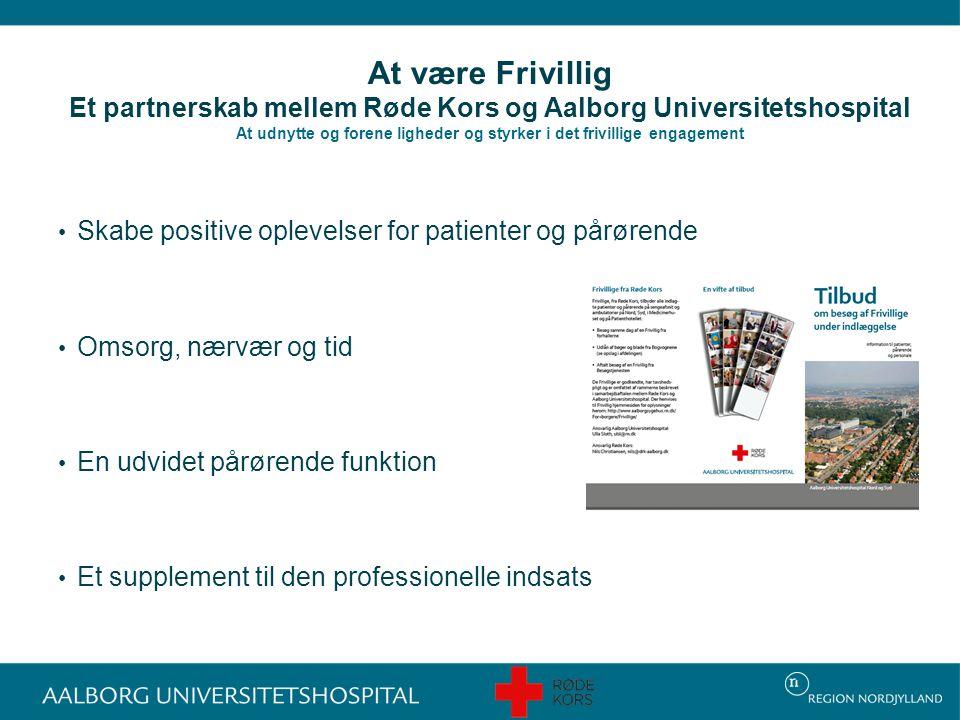 At være Frivillig Et partnerskab mellem Røde Kors og Aalborg Universitetshospital At udnytte og forene ligheder og styrker i det frivillige engagement