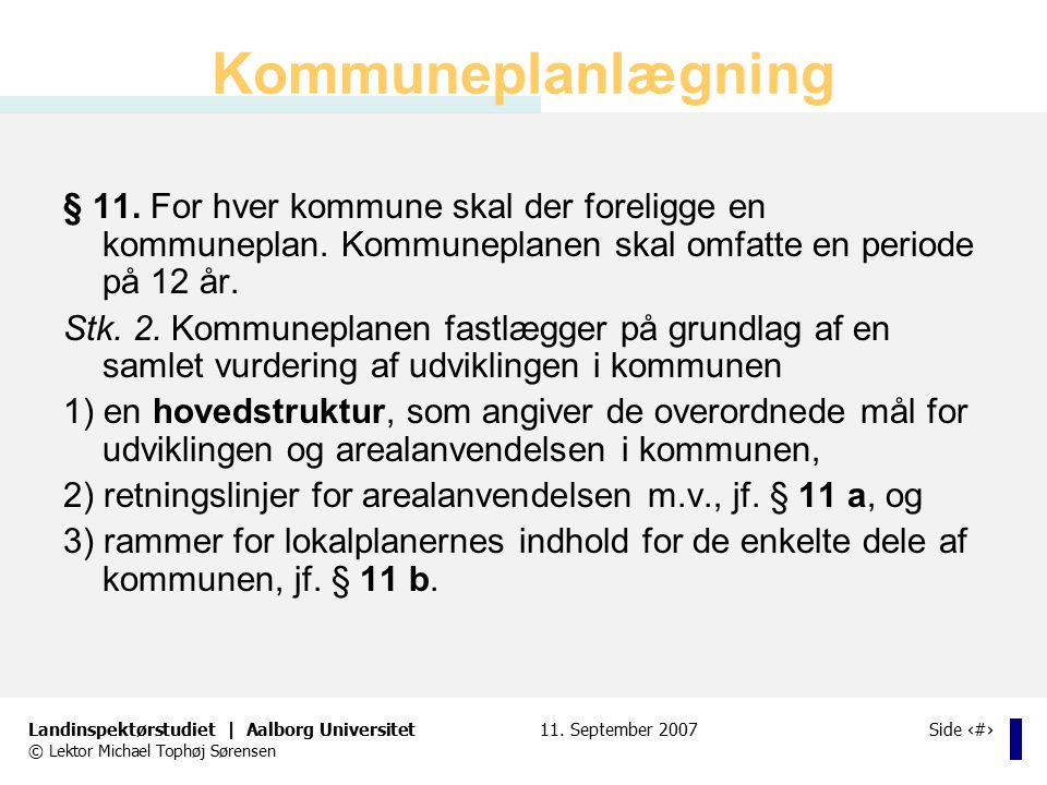 Kommuneplanlægning § 11. For hver kommune skal der foreligge en kommuneplan. Kommuneplanen skal omfatte en periode på 12 år.