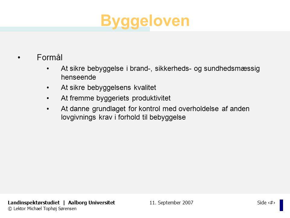 Byggeloven Formål. At sikre bebyggelse i brand-, sikkerheds- og sundhedsmæssig henseende. At sikre bebyggelsens kvalitet.