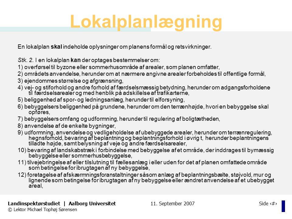Lokalplanlægning En lokalplan skal indeholde oplysninger om planens formål og retsvirkninger.