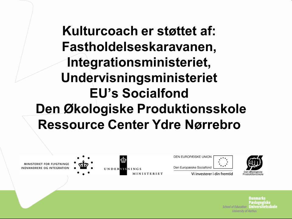 Kulturcoach er støttet af: Fastholdelseskaravanen, Integrationsministeriet, Undervisningsministeriet EU's Socialfond Den Økologiske Produktionsskole Ressource Center Ydre Nørrebro