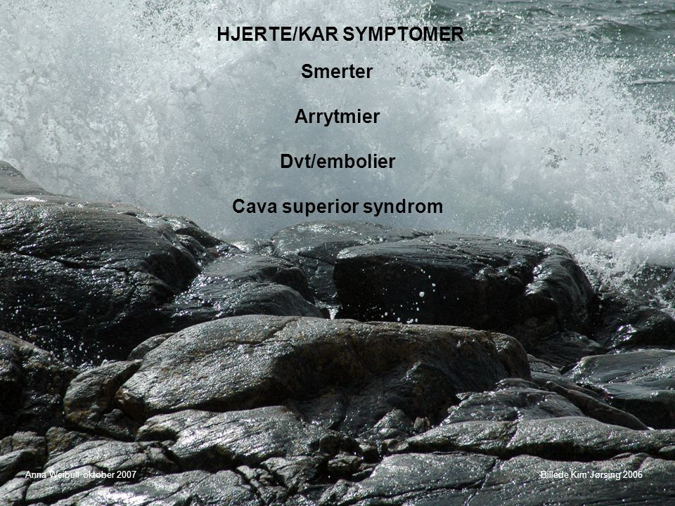 Smerter Arrytmier Dvt/embolier Cava superior syndrom