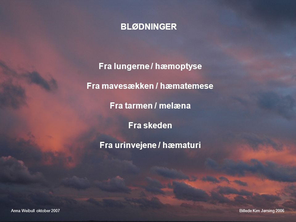 Fra lungerne / hæmoptyse Fra mavesækken / hæmatemese