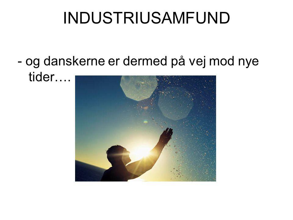 INDUSTRIUSAMFUND - og danskerne er dermed på vej mod nye tider….