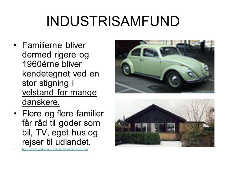INDUSTRISAMFUND Familierne bliver dermed rigere og 1960érne bliver kendetegnet ved en stor stigning i velstand for mange danskere.