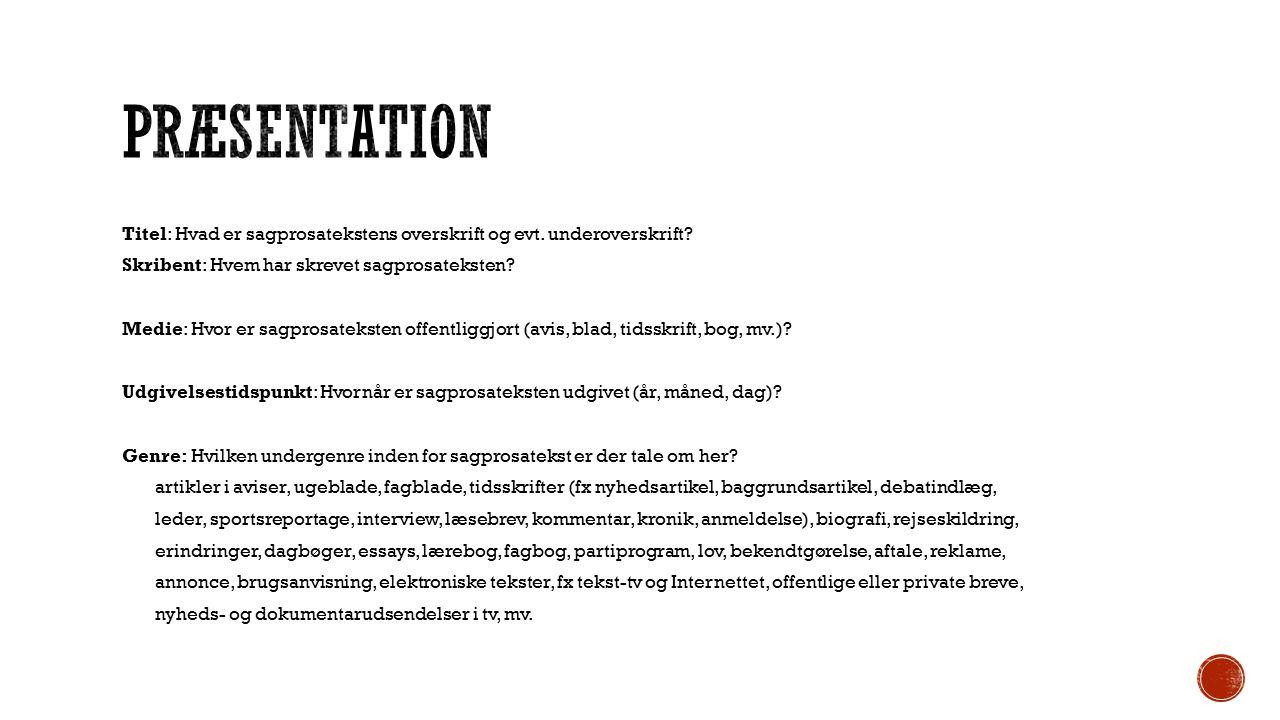Præsentation Titel: Hvad er sagprosatekstens overskrift og evt. underoverskrift Skribent: Hvem har skrevet sagprosateksten