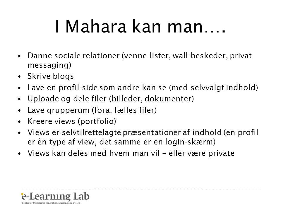 I Mahara kan man…. Danne sociale relationer (venne-lister, wall-beskeder, privat messaging) Skrive blogs.
