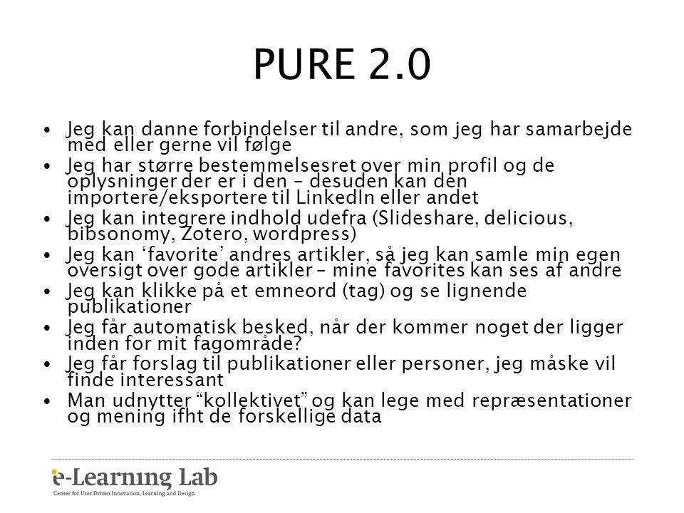 PURE 2.0 Jeg kan danne forbindelser til andre, som jeg har samarbejde med eller gerne vil følge.
