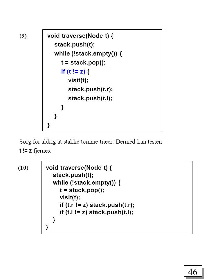 (9) void traverse(Node t) { stack.push(t); while (!stack.empty()) {