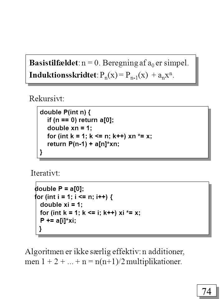 Basistilfældet: n = 0. Beregning af a0 er simpel.