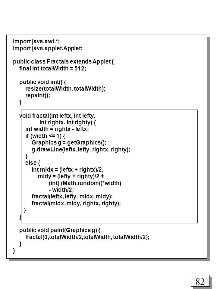 import java.awt.*; import java.applet.Applet; public class Fractals extends Applet { final int totalWidth = 512;
