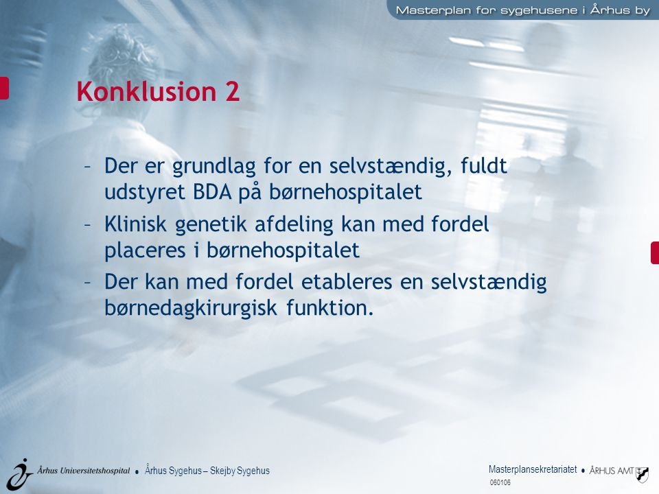 Konklusion 2 Der er grundlag for en selvstændig, fuldt udstyret BDA på børnehospitalet.