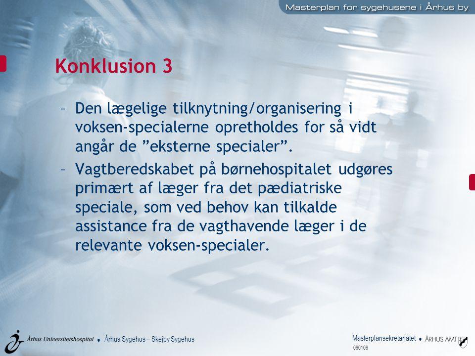 Konklusion 3 Den lægelige tilknytning/organisering i voksen-specialerne opretholdes for så vidt angår de eksterne specialer .