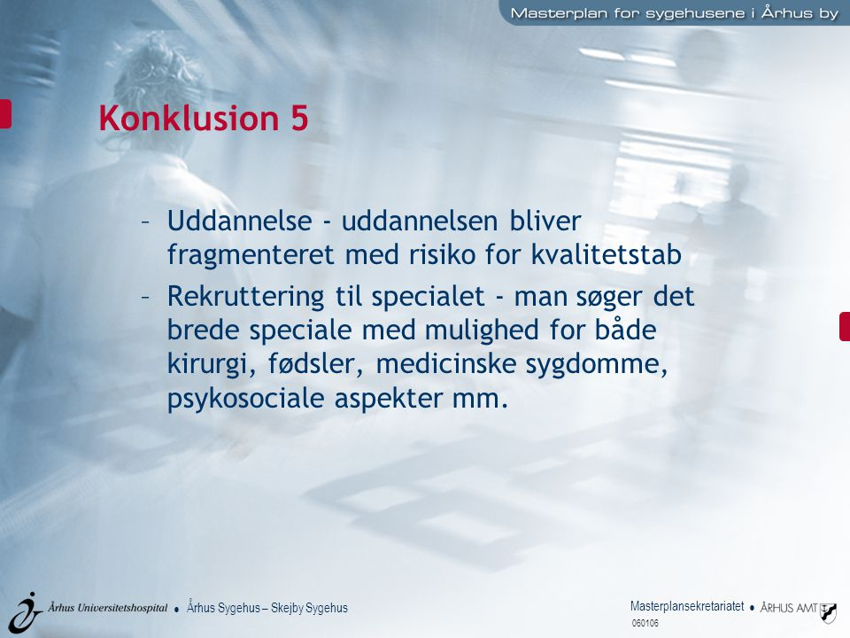 Konklusion 5 Uddannelse - uddannelsen bliver fragmenteret med risiko for kvalitetstab.