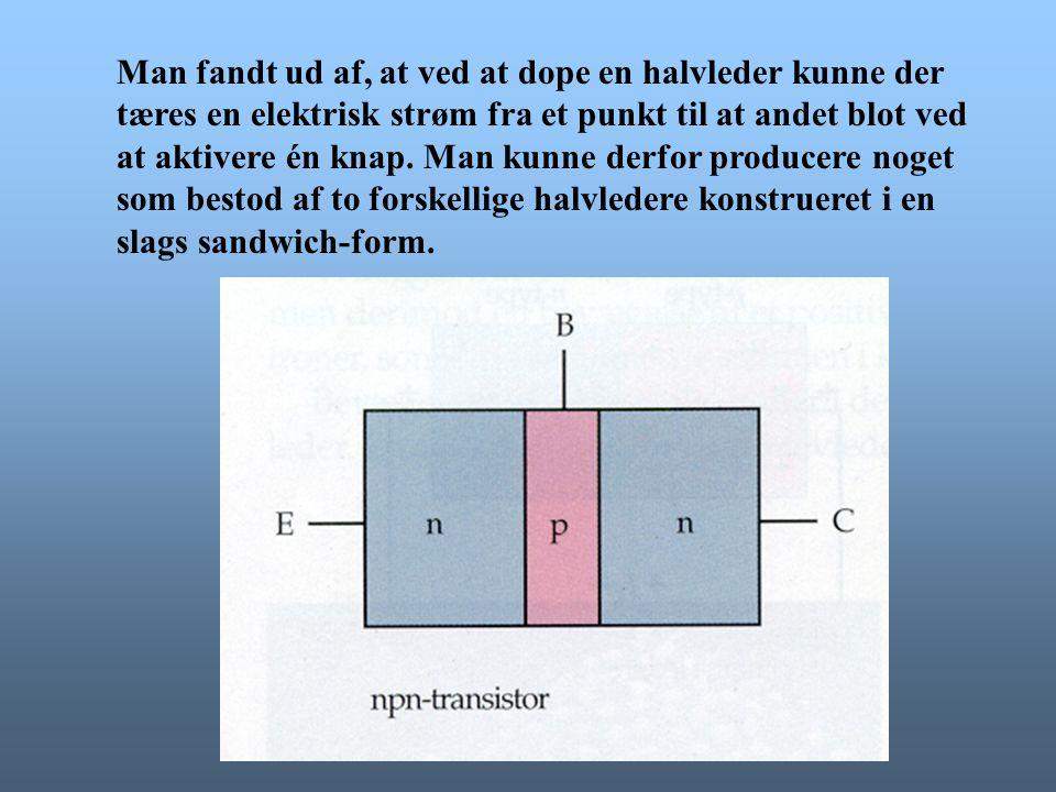 Man fandt ud af, at ved at dope en halvleder kunne der tæres en elektrisk strøm fra et punkt til at andet blot ved at aktivere én knap.