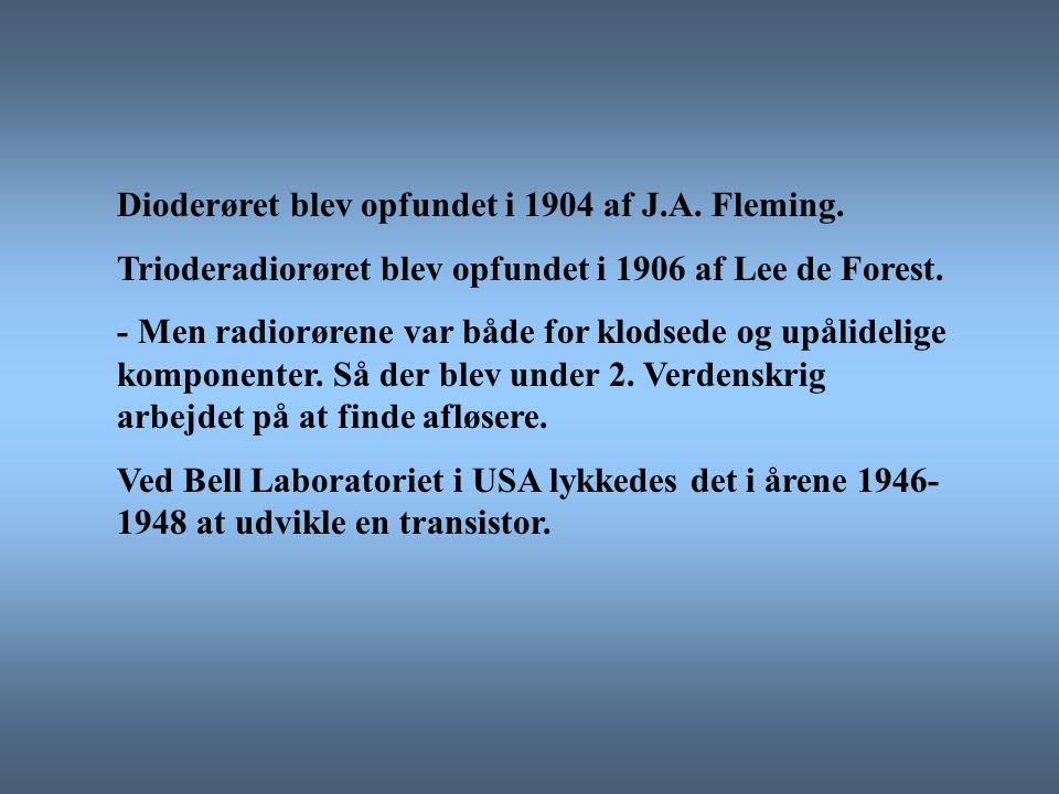 Dioderøret blev opfundet i 1904 af J.A. Fleming.